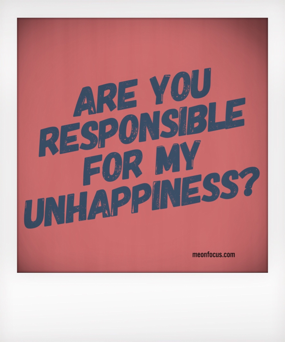 You Are The Reason for my​ Unhappiness!